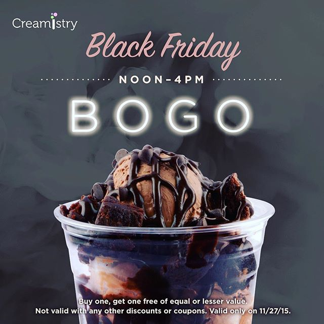 BOGO FREE ICE CREAM @ CREAMISTRY FOR BLACK FRIDAY!