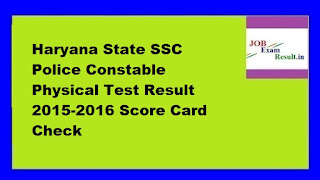 Haryana State SSC Police Constable Physical Test Result 2015-2016 Score Card Check