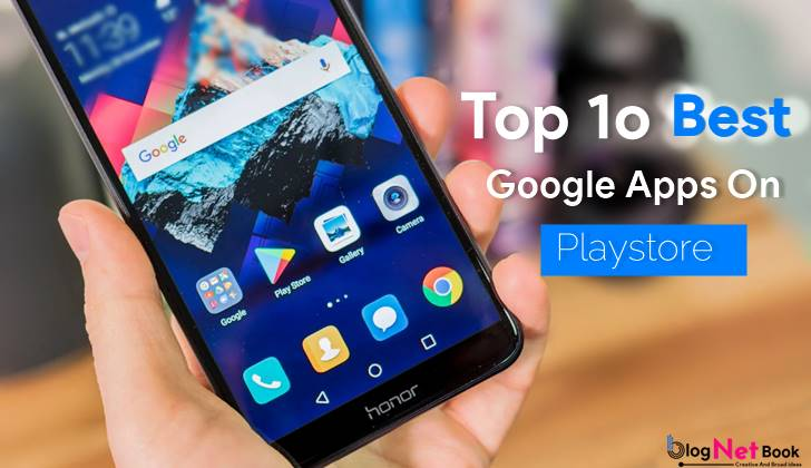 Top 10 Best Google Apps For Android Mobile