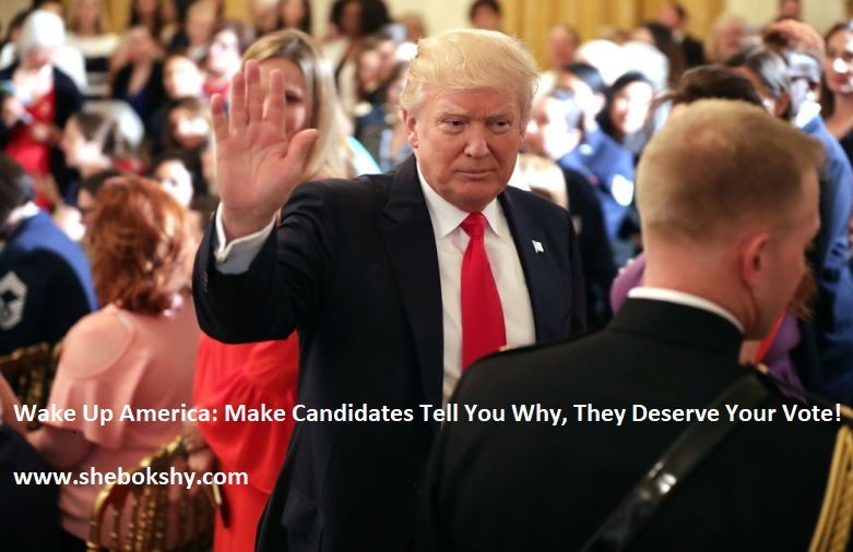Wake Up America: Make Candidates Tell You Why, They Deserve Your Vote!