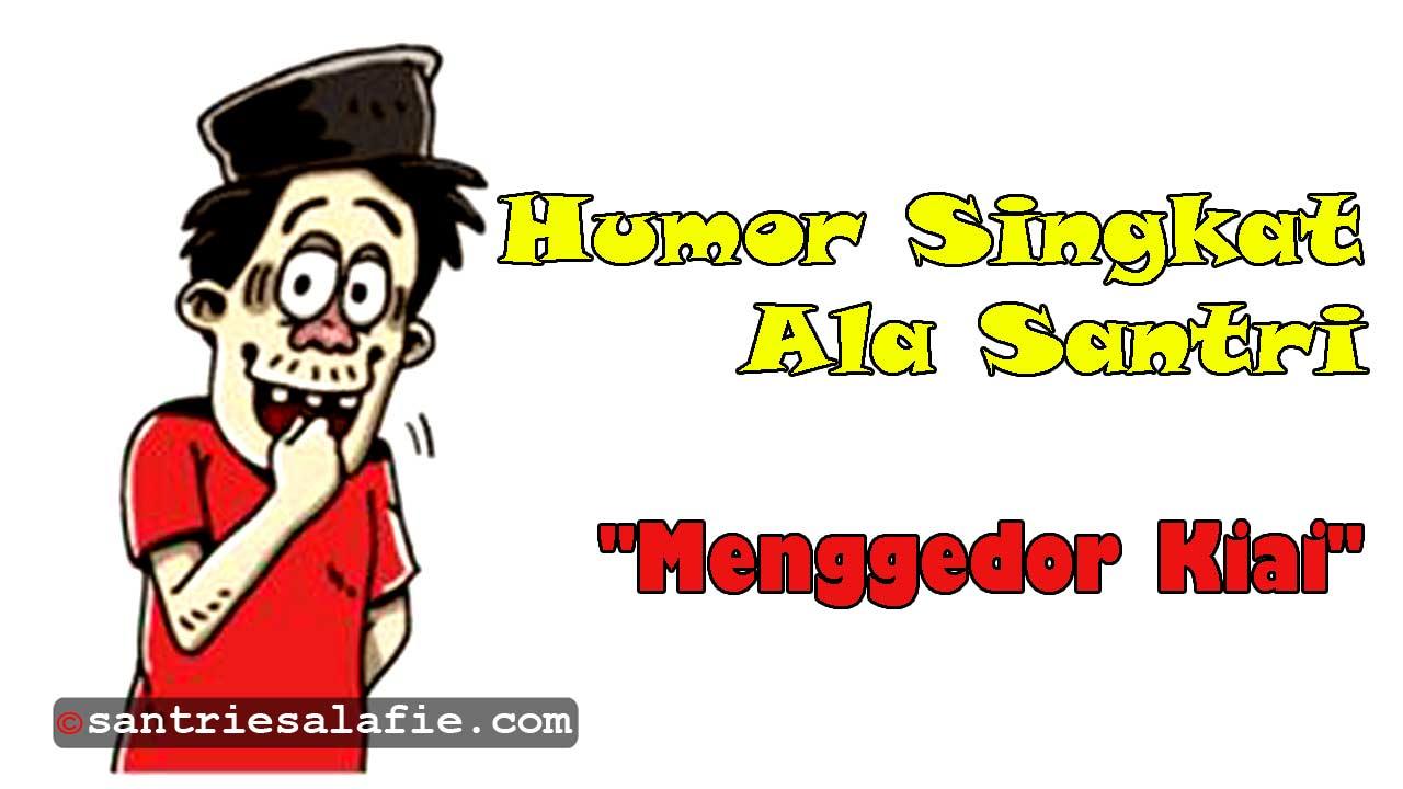 Cerita Humor Singkat Ala Santri Menggedor Kiai di dalam WC by Santrie Salafie