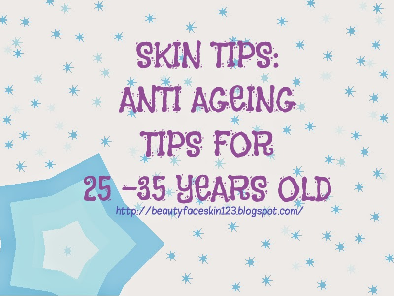 ANTI AGEING TIPS FOR 25 -35 YEARS OLD