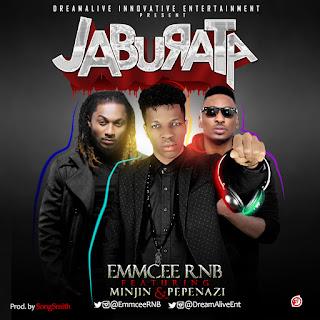 MUSIC: EmmCee RNB - Jaburata Ft Minjin x Pepenazi (Prod. SongSmith) | @EmmCeeRNB 1