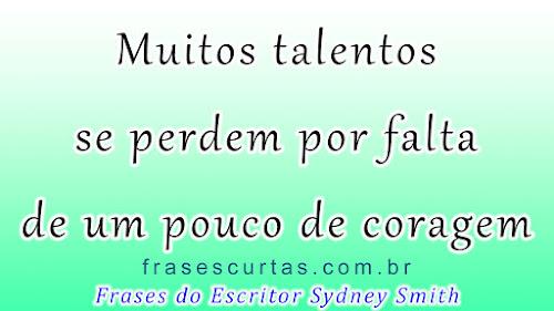 Muitos talentos se perdem por falta de um pouco de coragem