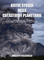 Breve storia delle catastrofi planetarie: La scienza dietro i disastri che hanno cambiato il volto della Terra d i Roberto Ciccariello