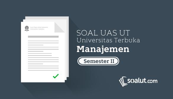Soal Ujian UT Manajemen Semester 2