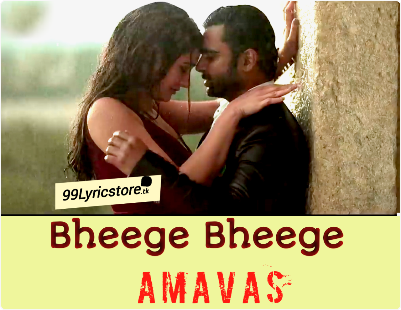 Bheege bheege Lyrics , Bheege bheege Lyrics Amavas , Amavas bheege bheege Lyrics , Ankit Tiwari Song bheege bheege Lyrics Amavas , sunidhi Chauhan song bheege bheege Lyrics Amavas , Amavas song bheege bheege images