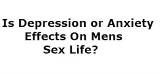 Is Depression Or Anxiety Effects On Mens Sex Life,how depression effect on sex life,is depression responsible for erectile dysfunction