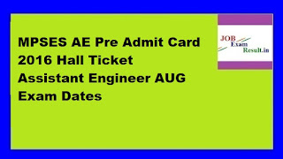 MPSES AE Pre Admit Card 2016 Hall Ticket Assistant Engineer AUG Exam Dates