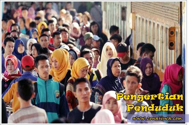 Pengertian Penduduk, Pengertian Warga Negara Indonesia (WNI), Pengertian Demografi. | www.zonasiswa.com