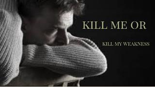 Kill Me Or Kill My Weakness