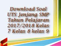 Download Soal UTS Jenjang SMP Tahun Pelajaran 2017/2018 Kelas 7 Kelas 8 kelas 9