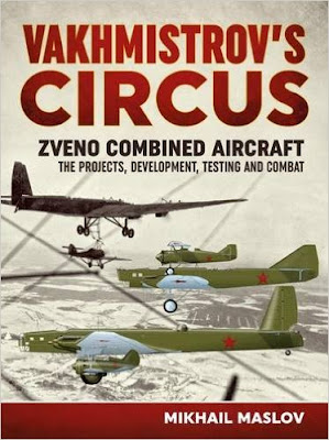 Vakhmistrov's Circus: Zveno Combined Aircraft - The Projects, Development, Testing and Combat