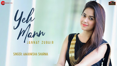 Presenting Yeh mann lyrics penned by Dhanraj Dadhich. Latest Hindi song Yeh Mann is sung by Aakanksha Sharma featuring Jannat Zubair