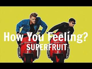 How You Feeling Lyrics -Superfruit Lyrics