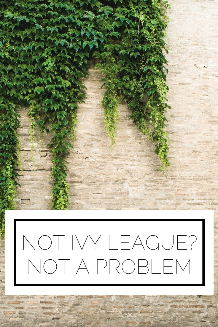 Not Ivy League? Not A Problem