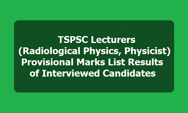 TSPSC Lecturers (Radiological Physics, Physicist) Provisional Marks List Results of Interviewed Candidates 2019