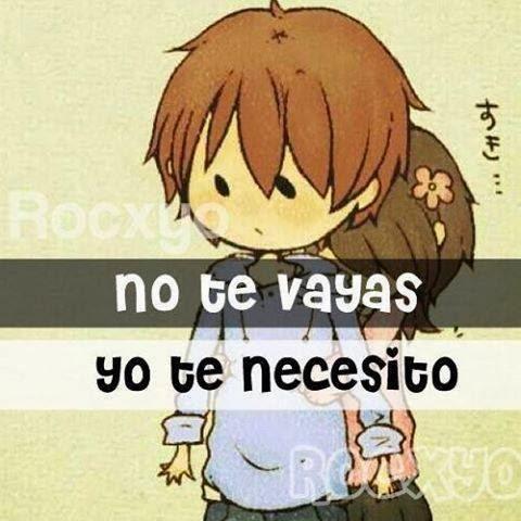 Frases Muy Bonitas Fb No Te Vayas Yo Te Necesito