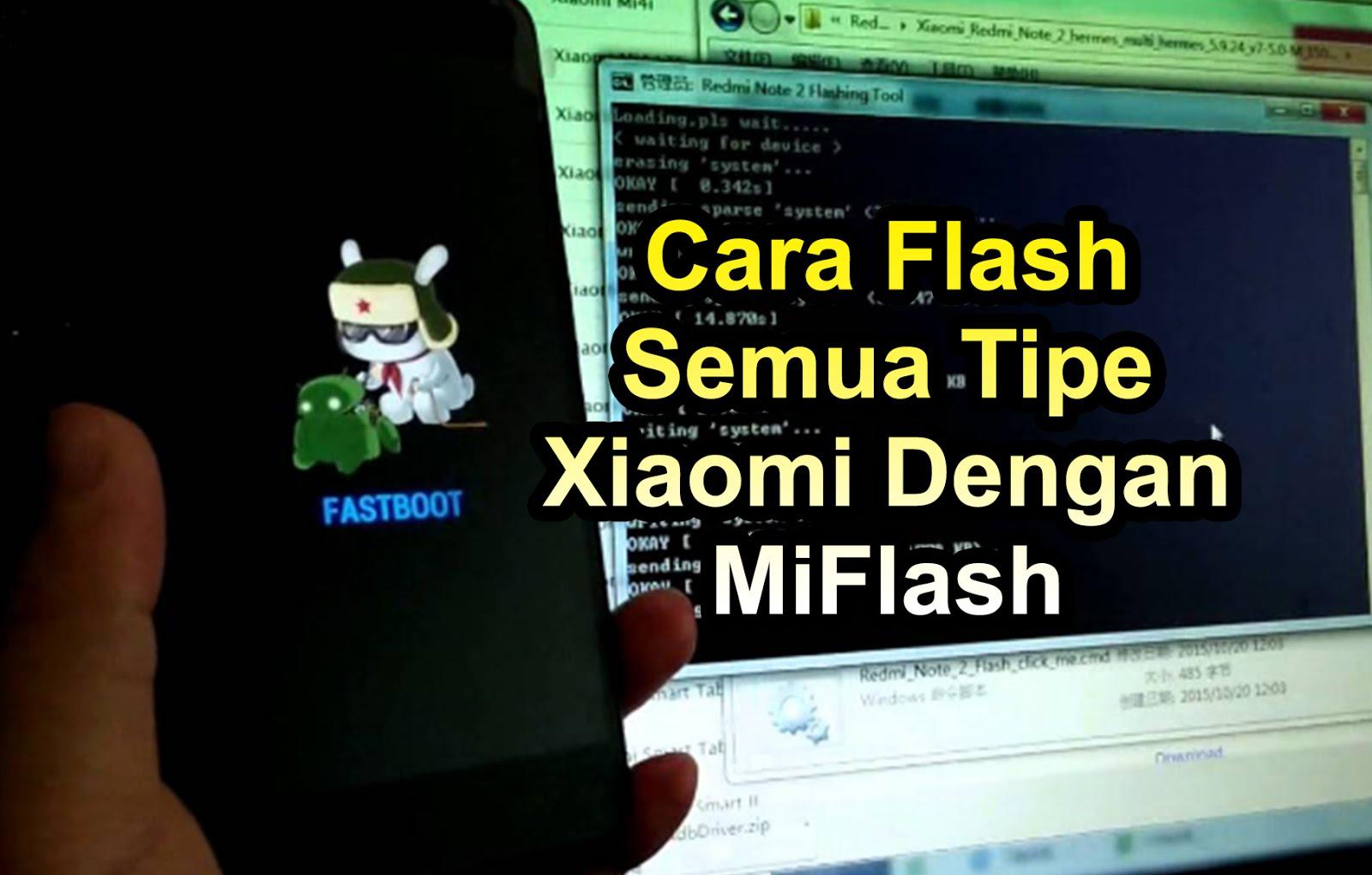 Cara Flash Semua Xiaomi Dengan Miflash