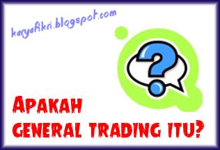 apakah general trading itu - karyafikri.blogspot.com