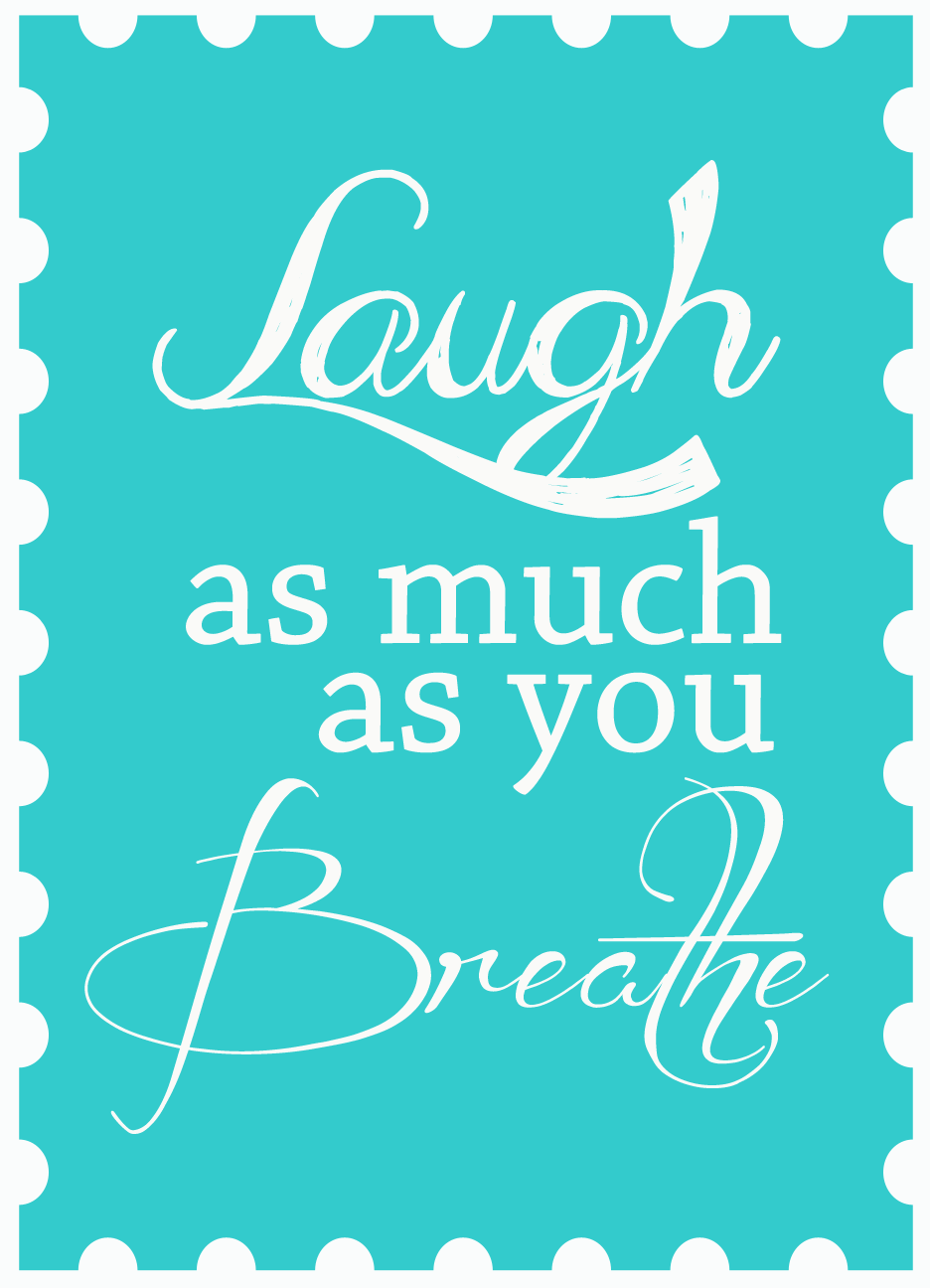 Laugh as much as You Breathe Printable ~ Entirely Eventful Day