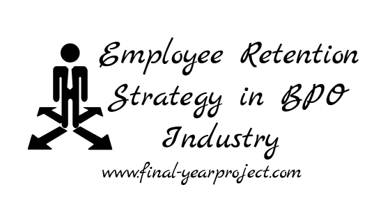 MBA project on Employee Retention Strategy in BPO Industry