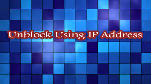 Unblock Website with IP Address