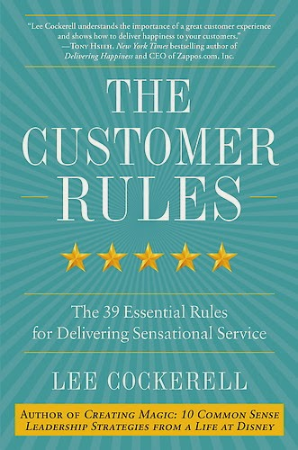 The Customer Rules by Lee Cockerell, Former Executive Vice President of Operations for Walt Disney World