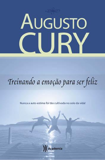 Treinando a emoção para ser feliz Augusto Cury