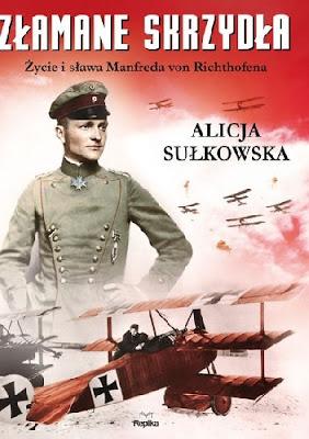 Złamane skrzydła. Życie i sława Manfreda von Richthofena - Alicja Sułkowska