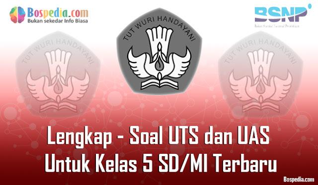 Lengkap - Contoh Soal UTS dan UAS Untuk Kelas 5 SD/MI Terbaru