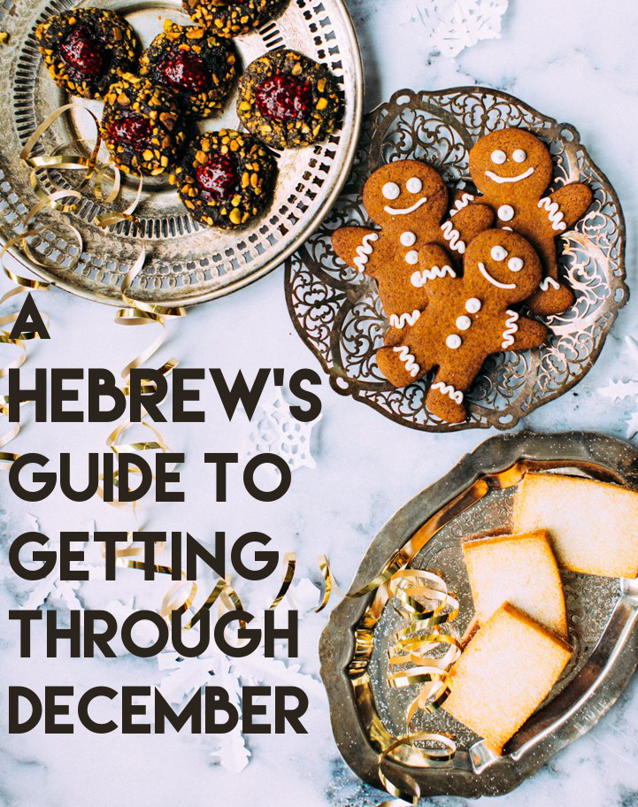 Walk in the ways of YHWH and don't get overwhelmed by Christmas this year. A Hebrew's guide to getting through December. | Land of Honey