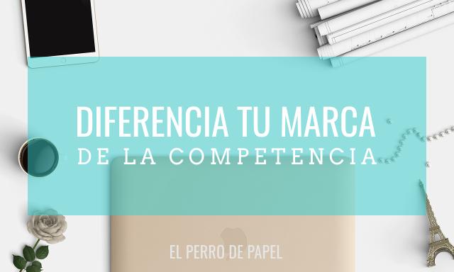 Cómo diferenciarte de tu competencia con tu propuesta de marca