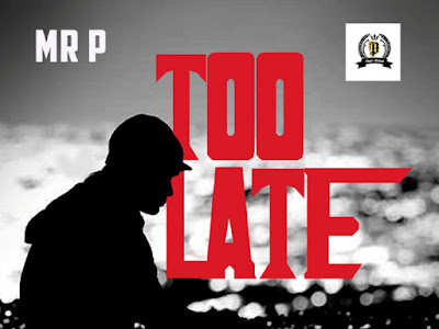 [MUSIC+VIDEO] Mr P – Too Late (Prod. GoldSwarm)