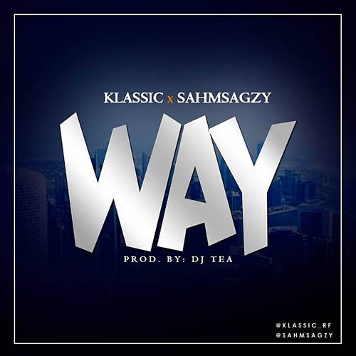 Klassic Ft. Sahmsagzy – WAY