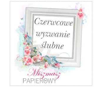 http://sklepmiszmaszpapierowy.blogspot.ie/2016/06/slubne-wyzwanie-czerwcowe.html
