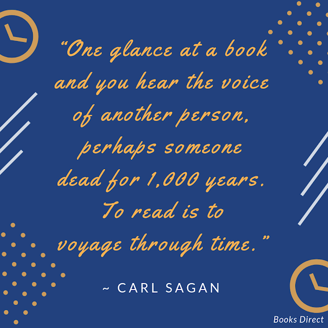 """One glance at a book  and you hear the voice of another person,  perhaps someone dead for 1,000 years.  To read is to voyage through time.""  ~ Carl Sagan"