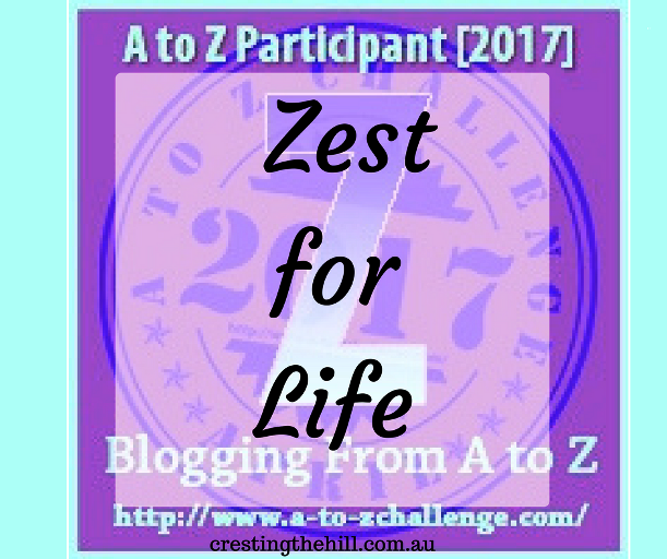 The A-Z Challenge ~ Why Midlife's Fabulous ~ Zest for Life