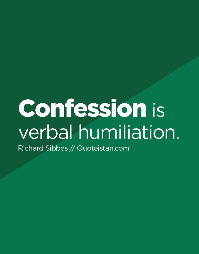 Confession is verbal humiliation.