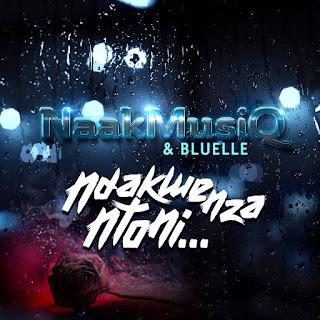 NaakMusiQ & Bluelle - Ndakwenza