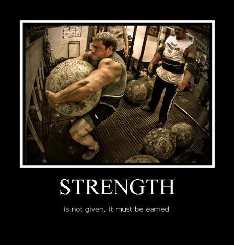 STRENGTH is not given, it must be earned.
