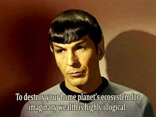 Poster of the Week - To destroy your home planet's ecosystem for imaginary wealth is highly illogical. -  (Credit: www.facebook.com/iheartcomsci)
