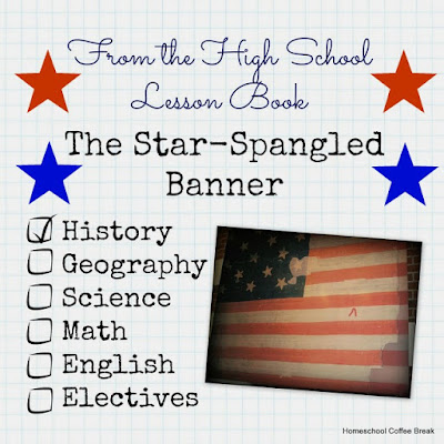 From the High School Lesson Book - The Star-Spangled Banner - a little history lesson about the War of 1812 and the American anthem on Homeschool Coffee Break @ kympossibleblog.blogspot.com
