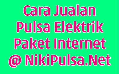 Cara Mudah Jualan Pulsa Elektrik, Transfer dan Paket Data Internet di Server Niki Reload Bisnis Agen Pulsa Elektrik Online Termurah Jakarta Bandung Semarang Surabaya