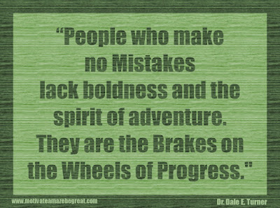 "Quotes About Success And Failure How To Fail Your Way To Success: ""People who make no mistakes lack boldness and the spirit of adventure. They are the brakes on the wheels of progress."" - Dr. Dale E. Turner"