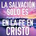 La salvación solo es con fe en Cristo