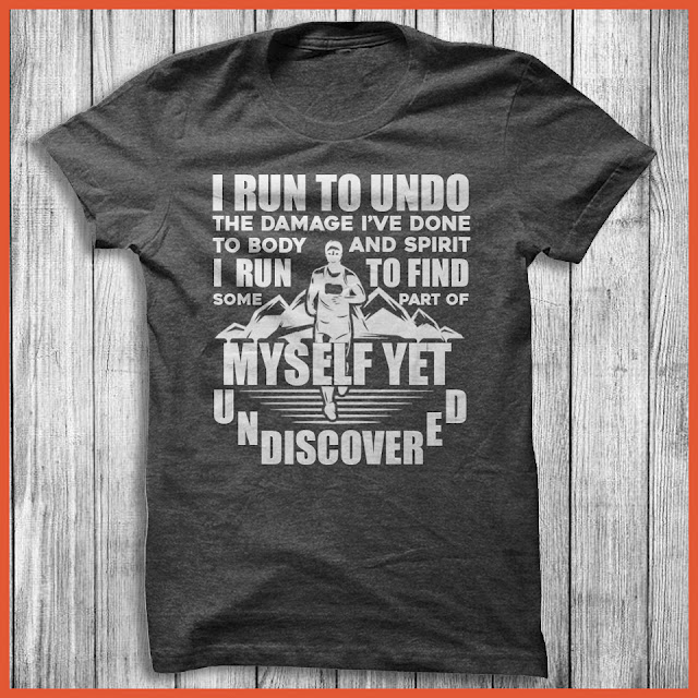 I Run To Undo The Damage Ive Done To Body And Spirit. I Run To Find Some Part Of Myself Yet Undiscovered Shirt