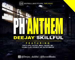 MUSIC: Dj SKILLFUL -  PH ANTHEM Ft. DOUBLE JAY, MAXI, TUCOOL, THA IBZ, YOUNG CLAY, THICK LIPS, SU DA SNIPER