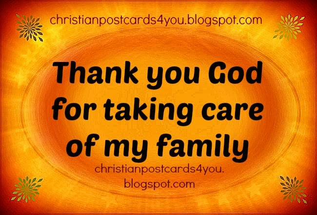 Thank you God for taking care of my Family. Free christian card for family members. Free images to share with family, life quotes, Image to label family. Christian postcards for you.