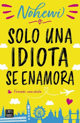 LIBRO - Solo una idiota se enamora Nohewi  (CrossBooks - 28 mayo 2019)  COMPRAR ESTE LIBRO